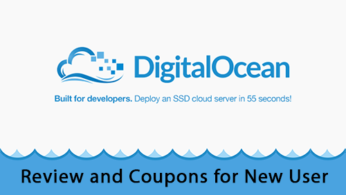Digitalocean Review and Coupons for New User